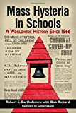 Bartholomew, Robert E.: Mass Hysteria in Schools: A Worldwide History Since 1566