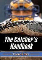 The Catcher's Handbook by Conor Kelley