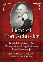 Hero of Fort Schuyler: Selected…