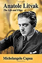 Anatole Litvak: The Life and Films by…