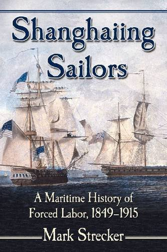 shanghaiing-sailors-a-maritime-history-of-forced-labor-1849-1915