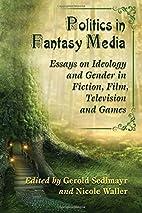 Politics in Fantasy Media: Essays on…