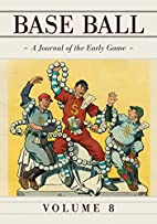 Base Ball: A Journal of the Early Game, Vol.…