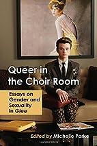 Queer in the Choir Room: Essays on Gender…