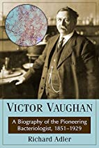Victor Vaughan: A Biography of the…