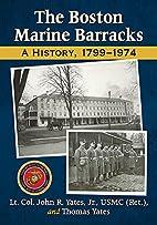 The Boston Marine Barracks: A History,…