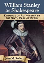 William Stanley As Shakespeare: Evidence of…