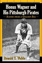 Honus Wagner and His Pittsburgh Pirates:…