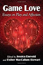 Game Love: Essays on Play and Affection by…