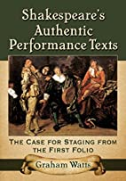 Shakespeare's Authentic Performance Texts:…