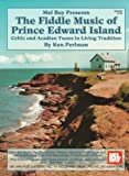 Ken Perlman: The Fiddle Music of Prince Edward Island: Celtic and Acadian Tunes in Living Tradition
