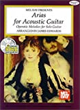 Edwards, James: Mel Bay Presents Arias for Acoustic Guitar: Operatic Melodies Solo Guitar