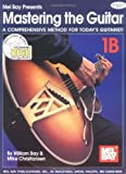 William Bay: Mel Bay Mastering the Guitar: A Comprehensive Method for Today's Guitarist! with CD (Audio) (Mastering the Guitar) (Mastering the Guitar)