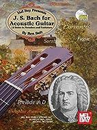 Mel Bay J. S. Bach for Acoustic Guitar: 12…