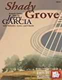 Garcia, Jerry: Mel Bay Presents Shady Grove: Acoustic Guitar Solosby Jerry Garcia With Melodies, Lyrics, and Chords