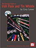 Larsen, Grey: The Essential Guide to Irish Flute and Tin Whistle