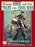 Erbsen, Wayne: Rousing Songs and True Tales of the Civil War