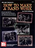 Wernick, Pete: How to Make a Band Work: Created Especially for Bluegrass/Acoustic Performers With Applications for All Levels of the Music/Entertainment Business