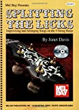 Davis, Janet: Splitting the Licks: Improvising and Arranging Songs on the 5-string Banjo