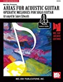 James Edwards: Mel Bay's Arias for Acoustic Guitar: Operatic Melodies Solo Guitar