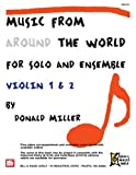 Miller, Donald: Music From Around The World For Solo & Ensemble: Violin 1 & 2