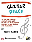 Hudson, Roger: Guitar Peace: 16 Contemplative Guitar Solos for Classic or Fingerstyle Guitar in Notation and Tablature