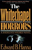 Hanna, Edward B.: The Whitechapel Horrors