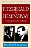 Bruccoli, Matthew Joseph: Fitzgerald and Hemingway: A Dangerous Friendship (CARROLL & GRAF)
