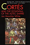 White, Jon Manchip: Cortes and the Downfall of the Aztec Empire