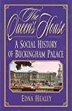 Healey, Edna: The Queen's House: A Social History of Buckingham Palace