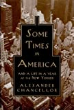 Chancellor, Alexander: Some Times in America: And a Life in a Year at the New Yorker