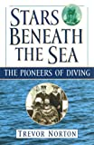 Norton, Trevor: Stars Beneath the Sea: The Pioneers of Diving