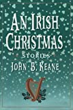 John B. Keane: An Irish Christmas: Stories (Keane, John B.)