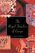 The Royal Families of Europe by Geoffrey…