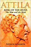 Howarth, Patrick: Attila King of the Huns: The Man and the Myth