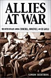 Berthon, Simon: Allies at War: The Bitter Rivalry Among Churchill, Roosevelt and De Gaulle