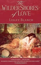 The Wilder Shores of Love by Lesley Blanch