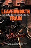 Jackson, Joe: Leavenworth Train: A Fugitive's Search for Justice in the Vanishing West