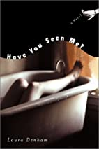 Have You Seen Me?: A Novel by Laura Denham