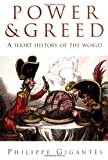 Gigantes, Philippe: Power & Greed: A Short History of the World