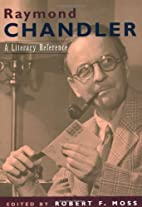 Raymond Chandler: A Literary Reference by…