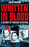 Wilson, Colin: Written in Blood: A History of Forensic Detection