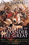 Doherty, Paul: The Death of Alexander the Great: What - or - Who Really Killed the Young Conqueror of the Known World?