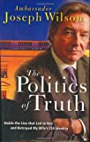 Wilson, Joseph: The Politics of Truth: Inside the Lies That Led to War and Exposed My Wife's CIA Identity