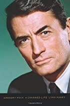 Gregory Peck: A Charmed Life by Lynn Haney