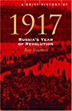 Bainton, Roy: A Brief History Of 1917: Russia's Year Of Revolution