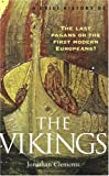 Clements, Jonathan: A Brief History of the Vikings: The Last Pagans or the First Modern Europeans?