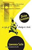 Sutin, Lawrence: Divine Invasions: A Life of Philip K. Dick