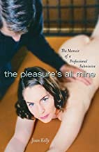 The Pleasures All Mine: A Sexual Memoir of a…