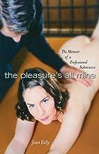 The Pleasure's All Mine: Memoir of a…